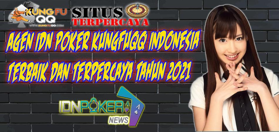Agen Idn Poker Kungfuqq Indonesia Terbaik Dan Terpercaya Tahun 2021