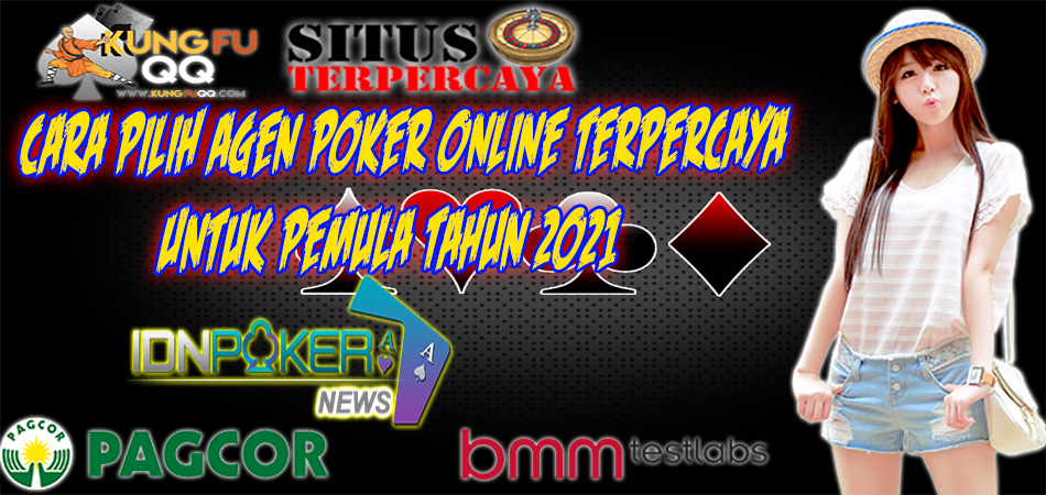 Cara Pilih Agen Poker Online Terpercaya Untuk Pemula Tahun 2021